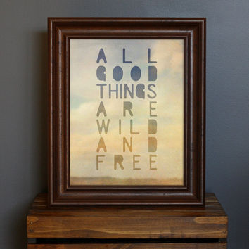 All Good Things Are Wild and Free Art Print - Thoreau saying - typography, romantic, dreamy, hazy, nature, wilderness, wanderlust - 8 x 10