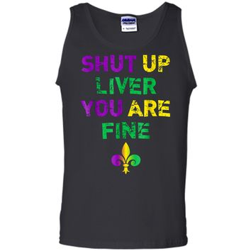 Shut Up Liver You Are Fine Funny Drinking Mardi Gras  Tank Top