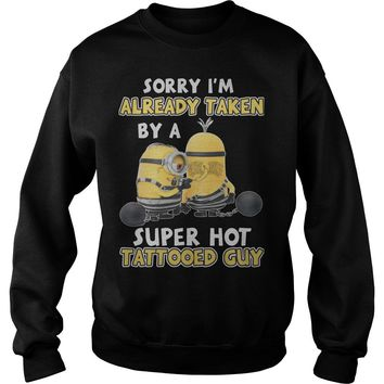 Sorry I'm Already Taken By A Super Hot Tattooed Guy Shirt Sweatshirt Unisex