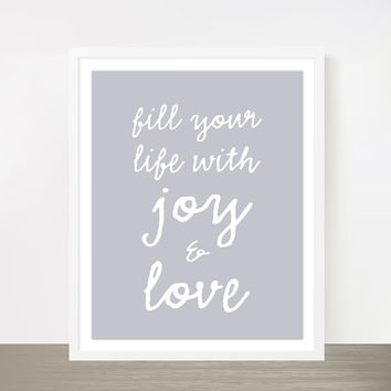 fill your life with joy & love - steel gray monochrome inspirational poster typography print