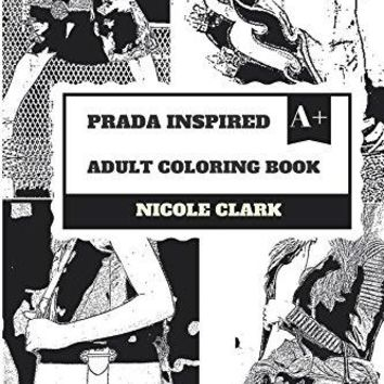 Prada Inspired Adult Coloring Book: High Fashion International Brand and Luxury House, Leather Handbags and Shoes Icon Inspired Adult Coloring Book