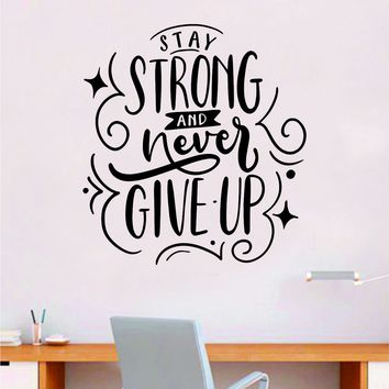Stay Strong Never Give Up Quote Wall Decal Sticker Bedroom Room Art Vinyl Inspirational Motivational Teen School Baby Nursery Kids Office Gym