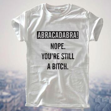 Abacadabra Nope You're Still A Bitch T-Shirt - Women's Funny Tee