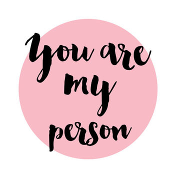 Grey's Anatomy - You are my person, Instant download ,Typographic Print , anniversary gift , friend