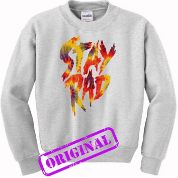Stay Rad Tie Dye for sweater ash, sweatshirt ash unisex adult