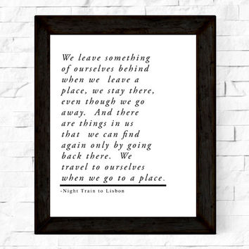 Travel quote -We leave something of ourselves...Night Train to Lisbon, Instant Download, Wall Art, Typography, Word Art, Wall Decor