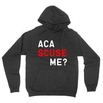Aca scuse me? Funny saying, workout, giftf for her, For him, movie quote, graphic hoodie