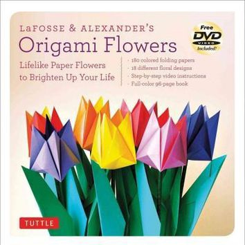 LaFosse & Alexander's Origami Flowers: Lifelike Paper Flowers to Brighten Up Your Life