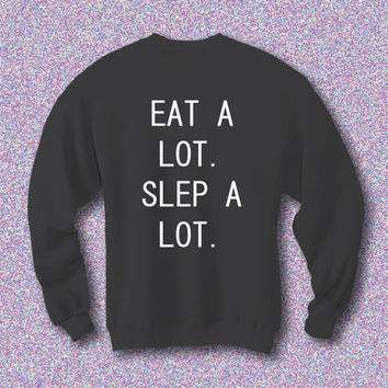 Eat a lot sleep a lot unisex t-shirt - Crewneck Pullover Sweatshirt -  XS/S/M/L/XL