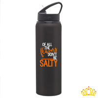 Don't Be Salty Water Bottle