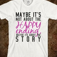 MAYBE ITS NOT ABOUT THE HAPPY ENDING-