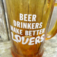 Vintage Beer Mug /Humorous Amber Yellow Glass Beer Drinkers Make Better Lovers