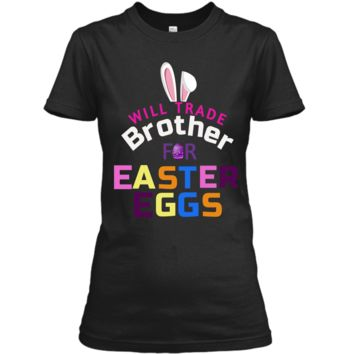 Funny Kids Easter Shirt Will Trade Brother Easter Eggs Gift Ladies Custom