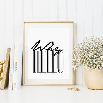Why Hello Typography Poster Black and White Art Print Love Quote Modern Typography Print Fashion Print Inspirational Quote INSTANT DOWNLOAD