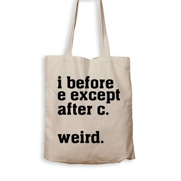 I Before E Except After C. Weird. - Tote Bag