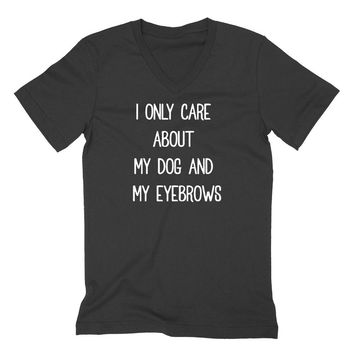 I only care about my dog and my eyebrows V Neck T Shirt