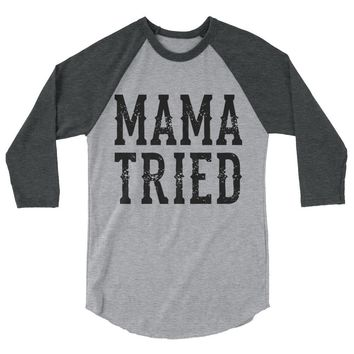 Mama Tried - Unisex 3/4 Sleeve Raglan T-Shirt - Various Colors