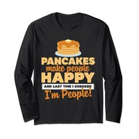 Pancakes Make People Happy I'm People Long Sleeve T-Shirt