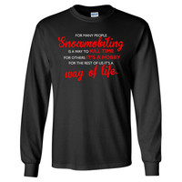 For Many People Snowmobiling Is A Way Of Kill Time For Other A Hobby For The Rest Of Us Its A Way Of Life - Long Sleeve T-Shirt