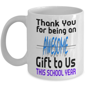 Coffee Mug Thank You for being an Awesome Gift Teacher
