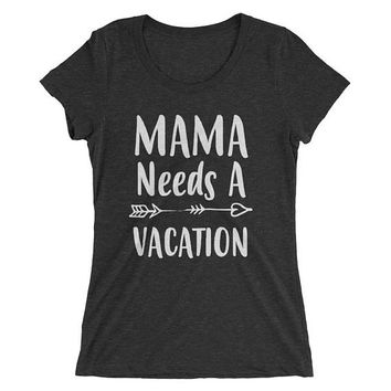Funny Mom shirt- Mom gifts Mama Needs A Vacation t-shirt, Funny Mom shirts with sayings - - Mom gift for Christmas Birthday Mother's day