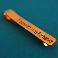Firefly Tie Bar - I aim to misbehave - Tie Clip Stamped in aluminum, copper or brass - Serenity Mal Reynolds