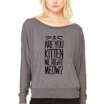 Are You Kitten Me Right Meow WOMEN'S FLOWY LONG SLEEVE OFF SHOULDER TEE