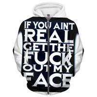 If you ain't real get the fuck out my face