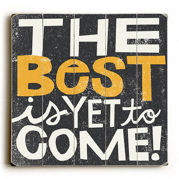 Best Is Yet To Come by Artist Michael Mullan Wood Sign