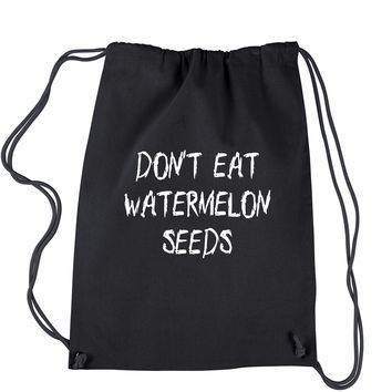Don't Eat Watermelon Seeds Drawstring Backpack