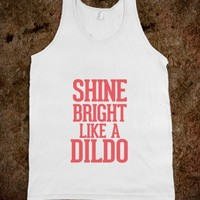 SHINE BRIGHT LIKE A DILDO