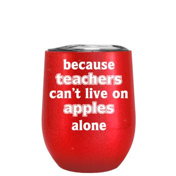 Because Teacher Cant Live on Apples Alone on Glitter Cherry Red 12 oz Stemless Wine Tumbler