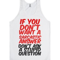 Don't Ask A Stupid Question-Unisex White Tank