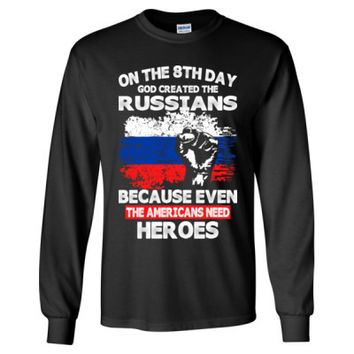On The 8th Day God Created The Russians Because Even The Americans Need Heroes - Long Sleeve T-Shirt