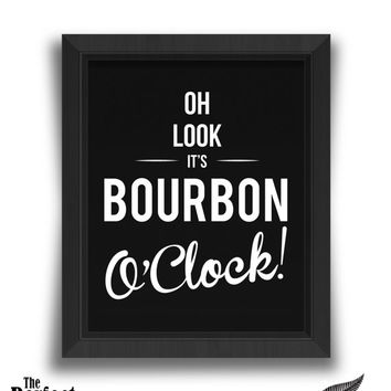 Oh Look It's Bourbon O'Clock! Print | Man Cave Print | Quote Print | Inspirational Print | Bar Print