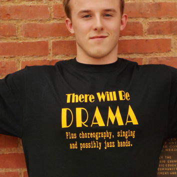 Drama Long Sleeve T-Shirt. Theater Life There Will Be Drama Shirt. Unisex Sizing.