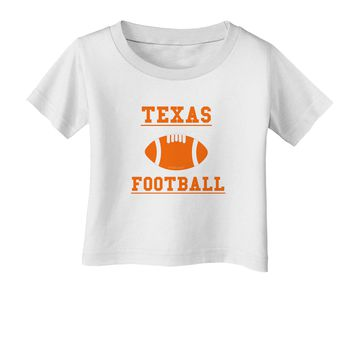 Texas Football Infant T-Shirt by TooLoud