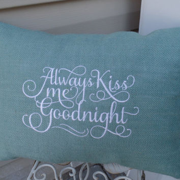 "Embroidered Blue  Burlap  ""Always Kiss Me Goodnight"" Pillow wedding gift, newlyweds,decorative pillow"