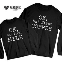Ok but first Coffee sweatshirt, Ok but first Milk, Mommy baby sweatshirts, Mommy and baby sweatshirts, Matching mommy and baby