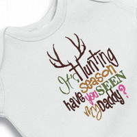 It's hunting season. Have you seen my Daddy Onesuit Creeper Bodysuit  Embroidered Girl or Boy