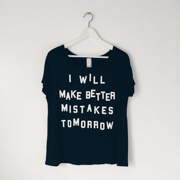 I Will Make Better Mistakes Tomorrow Tee (Black)