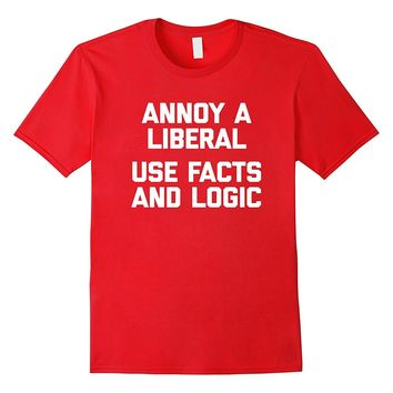Funny Conservative Shirt: Annoy A Liberal- Use Facts & Logic