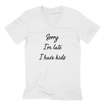Sorry I'm late I have kids, Mother's day gift, mom life, busy mom, mama, mommy  V Neck T Shirt