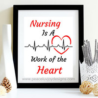 "Printable Wall Art, ""Nursing I's A Work Of The Heart"", Nursing Graduation Gift, Tabletop Print, RN Print, LVN Print, CNA Print, Nurse Gift"