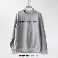 Lol ur not Dylan O'Brien Sweatshirt Sweater Unisex