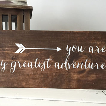 You are my greatest adventure, handmade wood sign, home decor, home decor sign, nursery decor