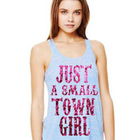 Just A Small Town Girl SPARKLING GLITTER Flowing Loose Raceback Tank Top Country Southern Saying Custom Made You Pick The Color