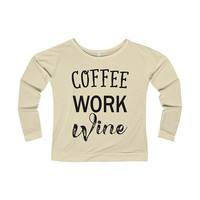 Coffee Work Wine Fuzzy Fleece Sweater Terry Long Sleeve ScoopNeck TShirt Funny Coffee Sweater Need More Coffee