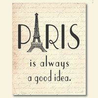 Wall Art - Paris is always a good idea - Eiffel Tower - France - Typography - 8 x 10 print in your choice of background