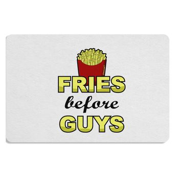 Fries Before Guys Placemat by TooLoud